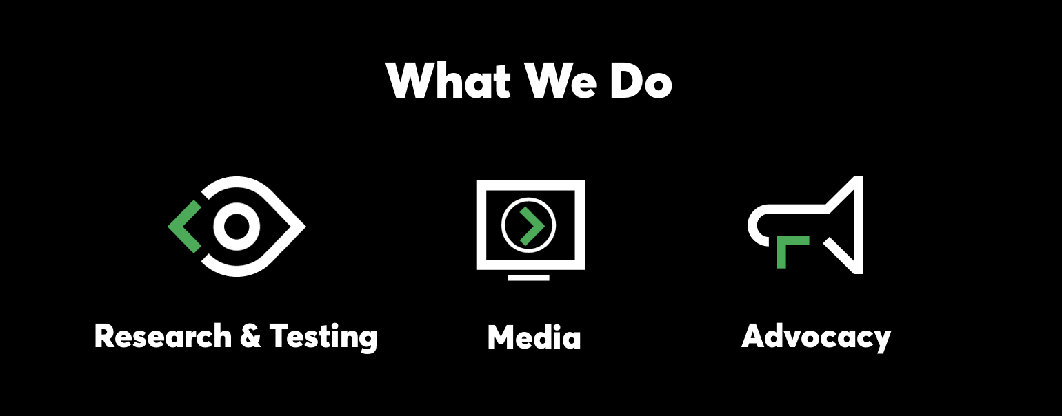 What We Do: Research & Testing, Media, and Advocacy